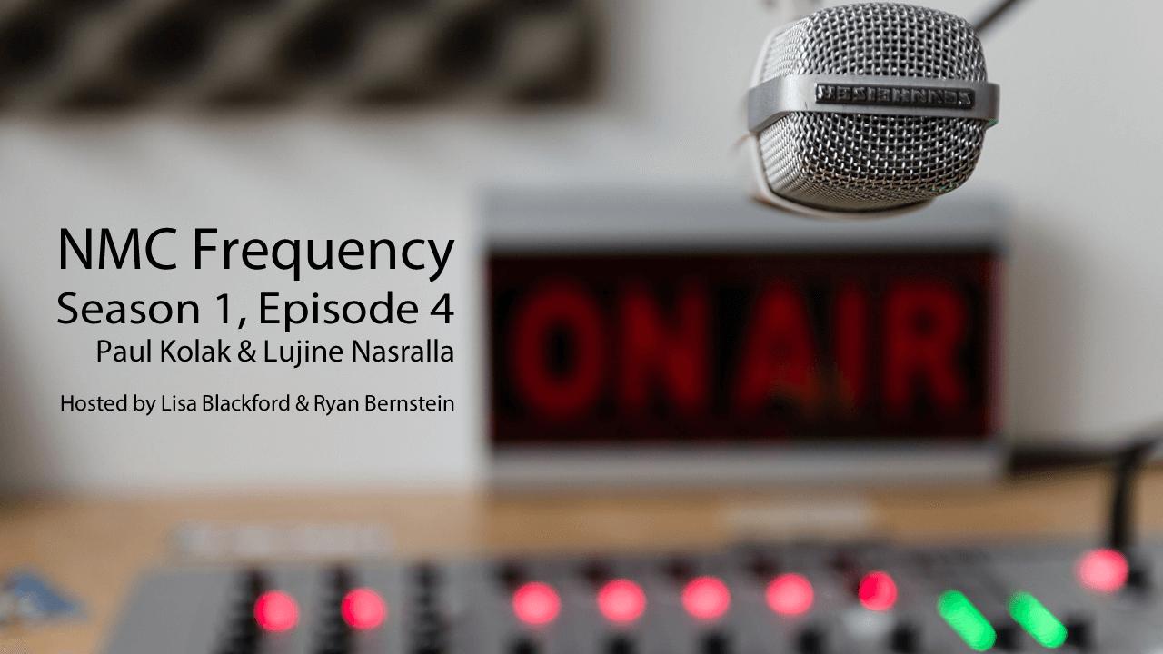 NMC Frequency: Season 1, Episode 4: Paul Kolak & Lujine Nasralla